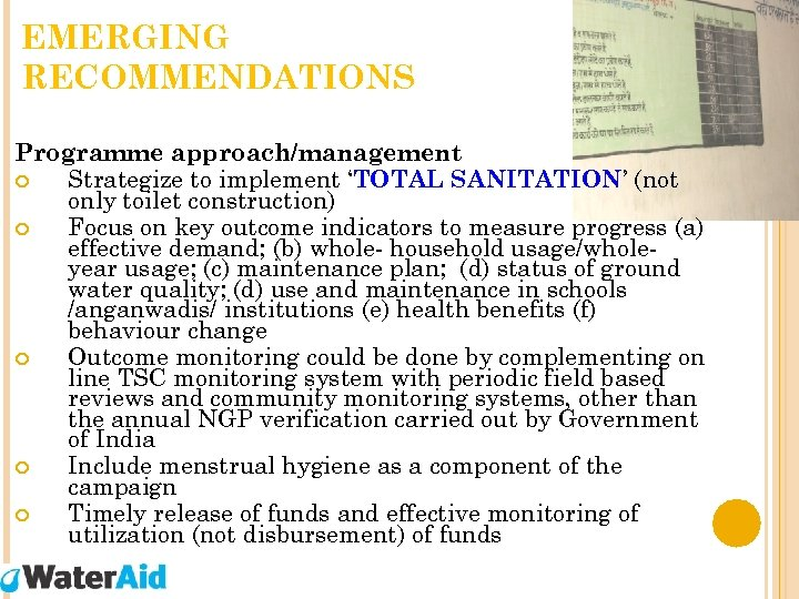 EMERGING RECOMMENDATIONS Programme approach/management Strategize to implement 'TOTAL SANITATION' (not only toilet construction) Focus