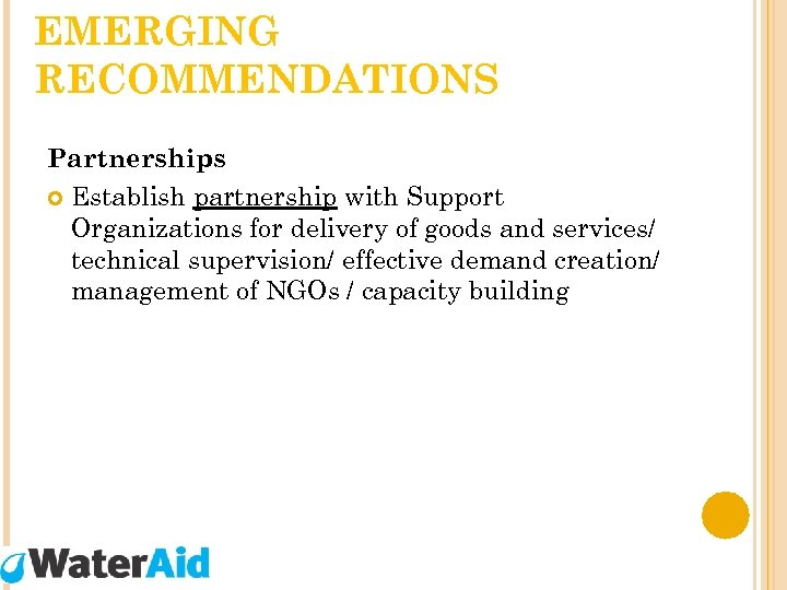 EMERGING RECOMMENDATIONS Partnerships Establish partnership with Support Organizations for delivery of goods and services/