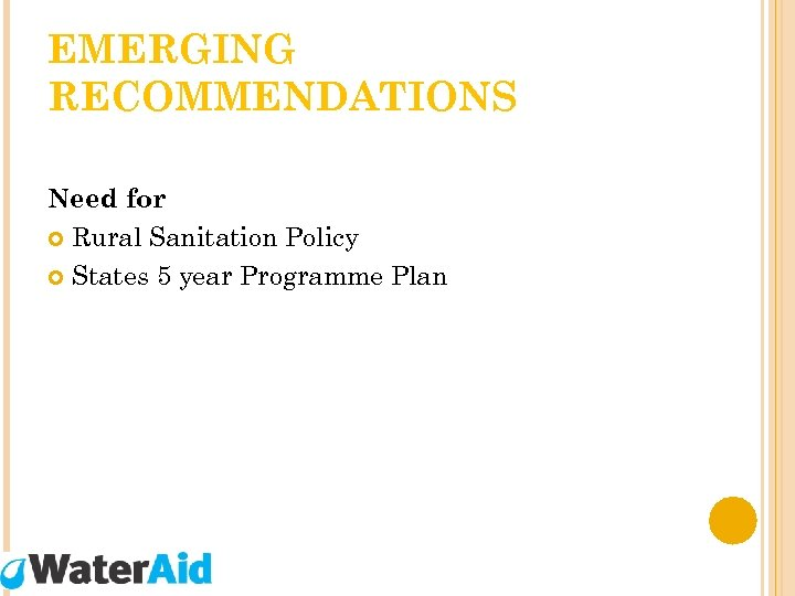 EMERGING RECOMMENDATIONS Need for Rural Sanitation Policy States 5 year Programme Plan