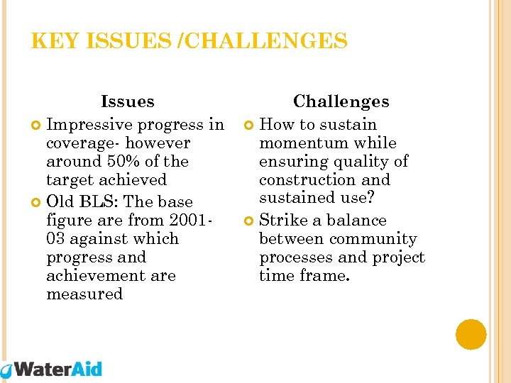 KEY ISSUES /CHALLENGES Issues Impressive progress in coverage- however around 50% of the target