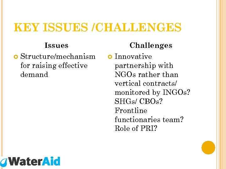 KEY ISSUES /CHALLENGES Issues Structure/mechanism for raising effective demand Challenges Innovative partnership with NGOs