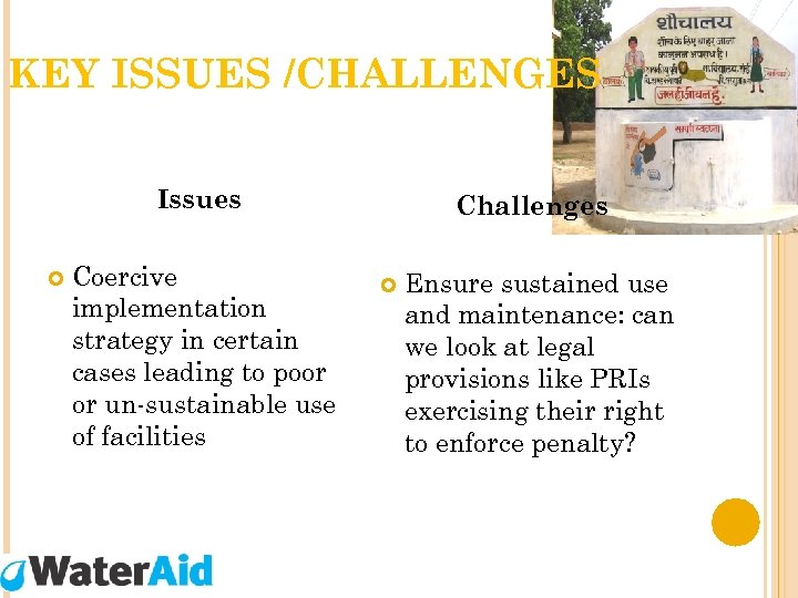 KEY ISSUES /CHALLENGES Issues Coercive implementation strategy in certain cases leading to poor or