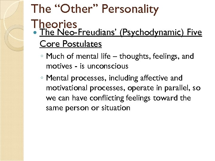 """The """"Other"""" Personality Theories The Neo-Freudians' (Psychodynamic) Five Core Postulates ◦ Much of mental"""