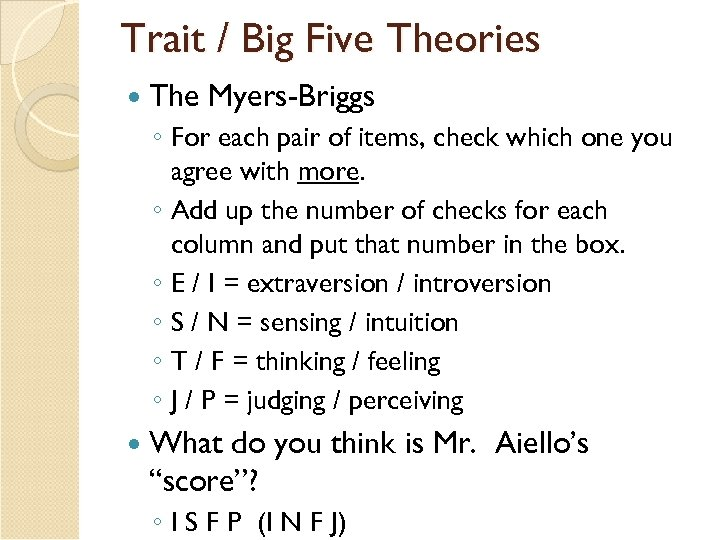 Trait / Big Five Theories The Myers-Briggs ◦ For each pair of items, check