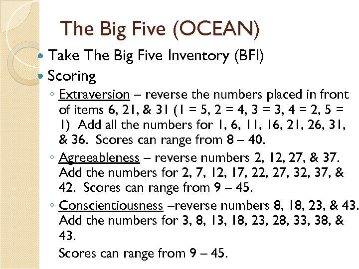 The Big Five (OCEAN) Take The Big Five Inventory (BFI) Scoring ◦ Extraversion –