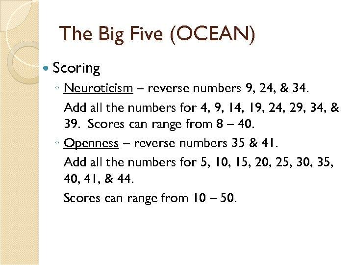 The Big Five (OCEAN) Scoring ◦ Neuroticism – reverse numbers 9, 24, & 34.