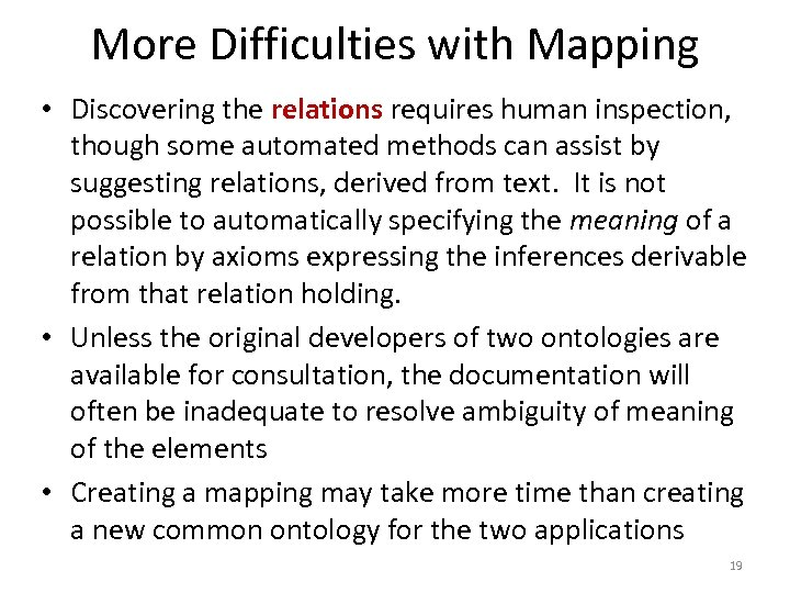 More Difficulties with Mapping • Discovering the relations requires human inspection, though some automated