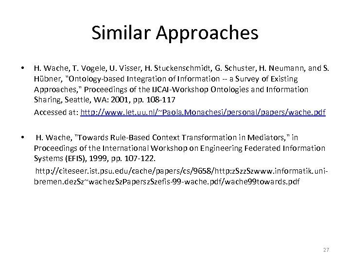 Similar Approaches • H. Wache, T. Vogele, U. Visser, H. Stuckenschmidt, G. Schuster, H.
