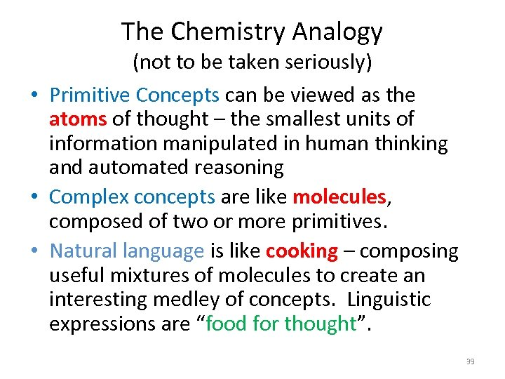 The Chemistry Analogy (not to be taken seriously) • Primitive Concepts can be viewed
