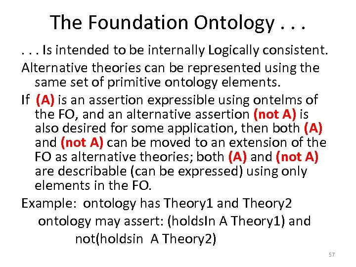 The Foundation Ontology. . . Is intended to be internally Logically consistent. Alternative theories