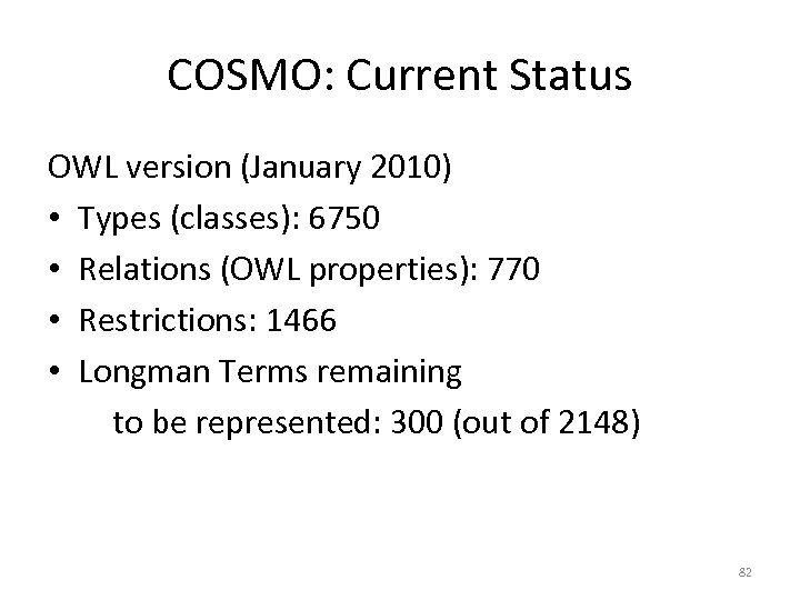 COSMO: Current Status OWL version (January 2010) • Types (classes): 6750 • Relations (OWL