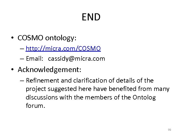 END • COSMO ontology: – http: //micra. com/COSMO – Email: cassidy@micra. com • Acknowledgement: