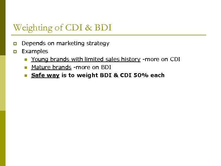 Weighting of CDI & BDI p p Depends on marketing strategy Examples n Young