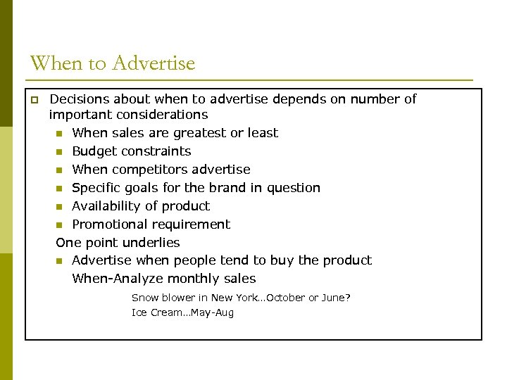 When to Advertise p Decisions about when to advertise depends on number of important