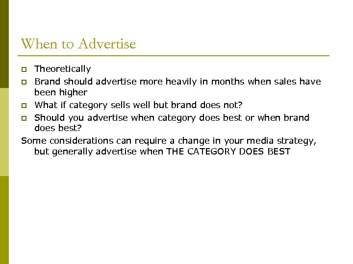 When to Advertise Theoretically p Brand should advertise more heavily in months when sales