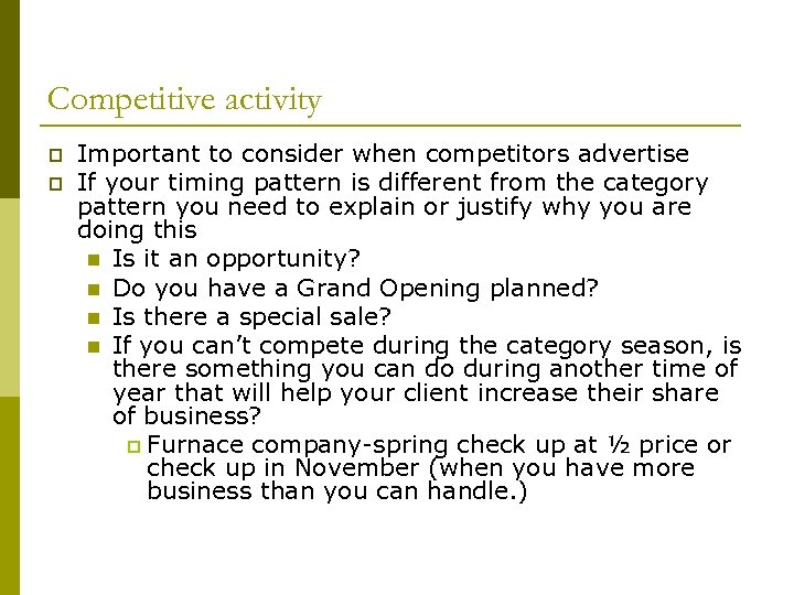 Competitive activity p p Important to consider when competitors advertise If your timing pattern