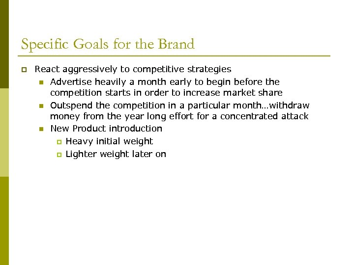 Specific Goals for the Brand p React aggressively to competitive strategies n Advertise heavily