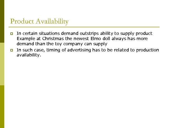 Product Availability p p In certain situations demand outstrips ability to supply product Example