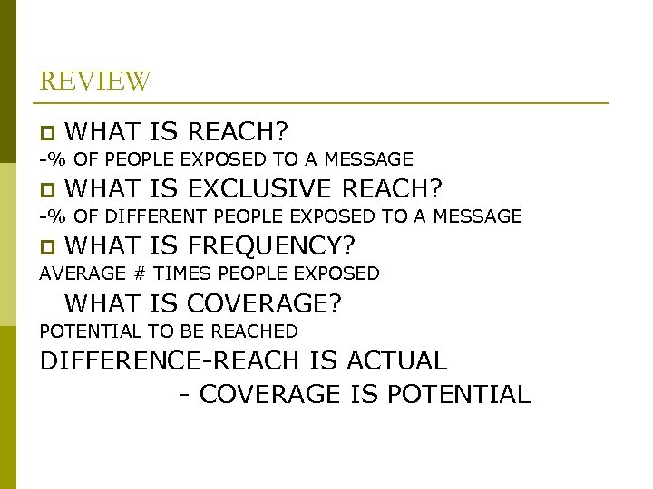 REVIEW p WHAT IS REACH? -% OF PEOPLE EXPOSED TO A MESSAGE p WHAT