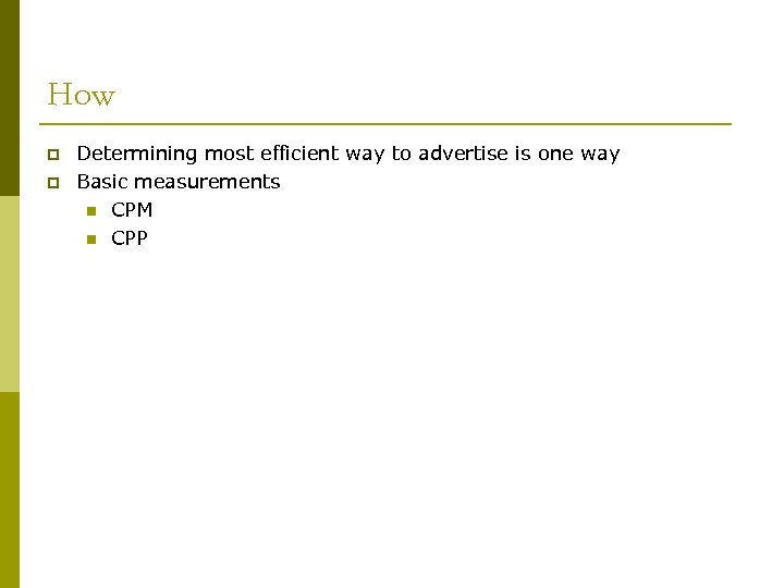 How p p Determining most efficient way to advertise is one way Basic measurements