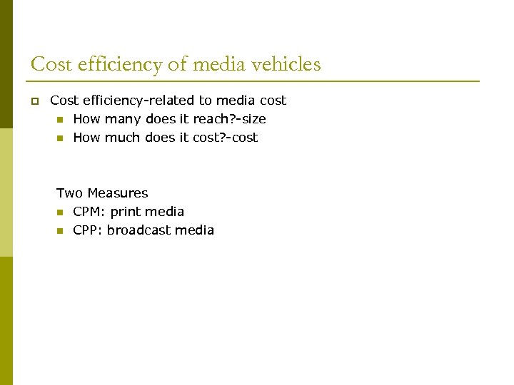 Cost efficiency of media vehicles p Cost efficiency-related to media cost n How many