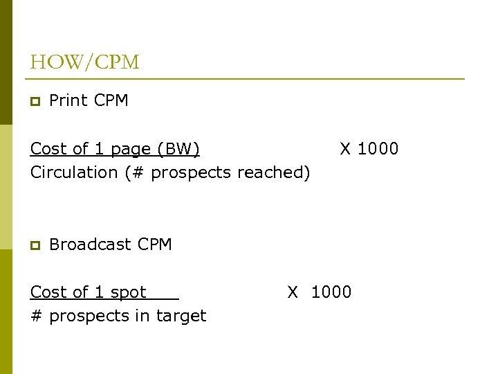 HOW/CPM p Print CPM Cost of 1 page (BW) Circulation (# prospects reached) p