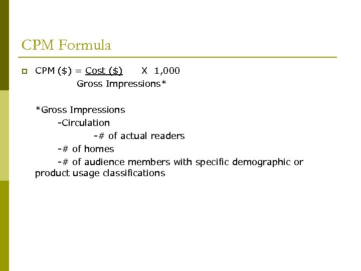 CPM Formula p CPM ($) = Cost ($) X 1, 000 Gross Impressions* *Gross