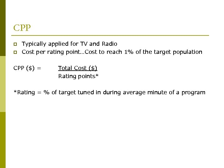 CPP p p Typically applied for TV and Radio Cost per rating point…Cost to