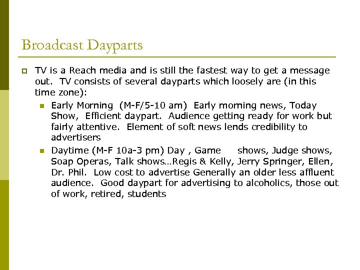 Broadcast Dayparts p TV is a Reach media and is still the fastest way