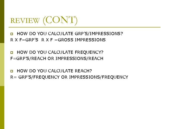 REVIEW (CONT) HOW DO YOU CALCULATE GRP'S/IMPRESSIONS? R X F=GRP'S R X F =GROSS