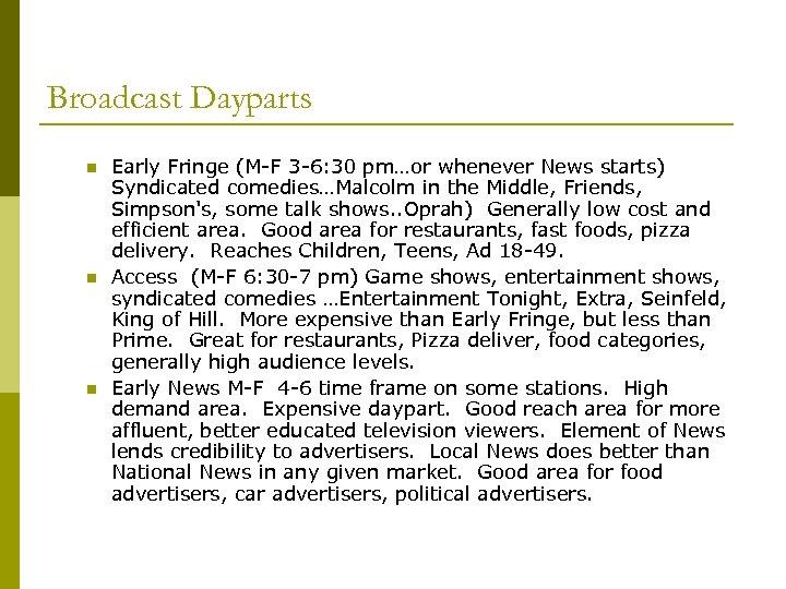Broadcast Dayparts n n n Early Fringe (M-F 3 -6: 30 pm…or whenever News