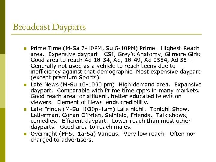 Broadcast Dayparts n n Prime Time (M-Sa 7 -10 PM, Su 6 -10 PM)