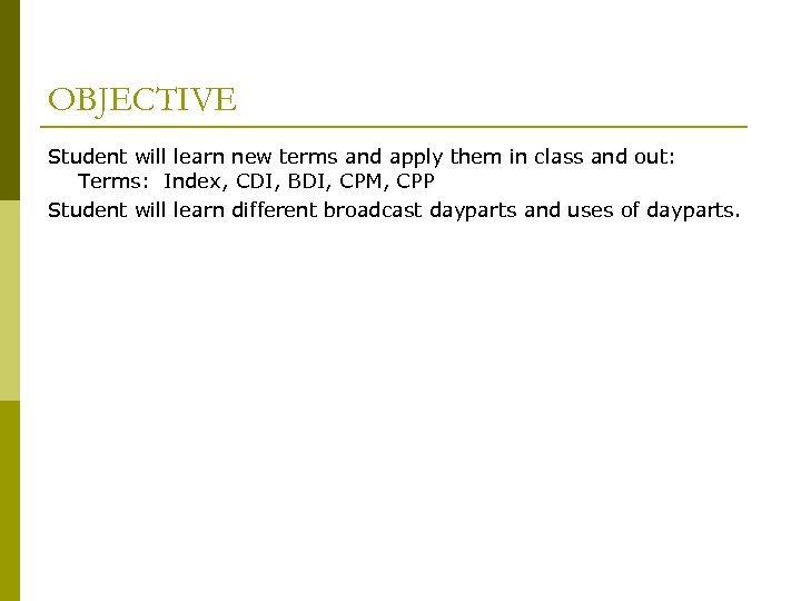 OBJECTIVE Student will learn new terms and apply them in class and out: Terms: