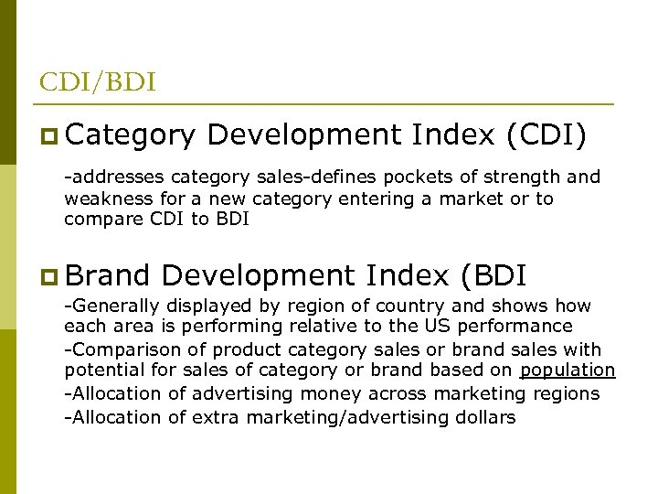CDI/BDI p Category Development Index (CDI) -addresses category sales-defines pockets of strength and weakness