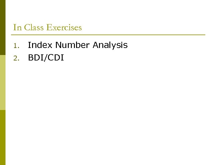 In Class Exercises 1. 2. Index Number Analysis BDI/CDI
