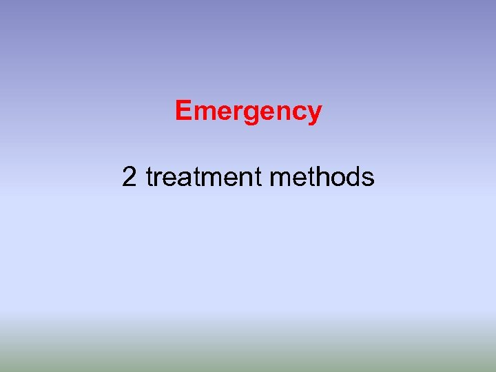 Emergency 2 treatment methods
