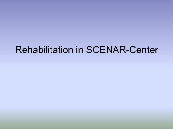 Rehabilitation in SCENAR-Center