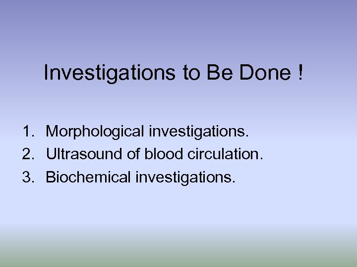 Investigations to Be Done ! 1. Morphological investigations. 2. Ultrasound of blood circulation. 3.