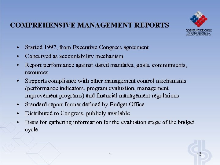 COMPREHENSIVE MANAGEMENT REPORTS • Started 1997, from Executive-Congress agreement • Conceived as accountability mechanism
