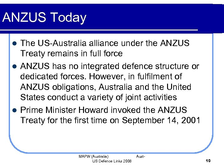 ANZUS Today The US-Australia alliance under the ANZUS Treaty remains in full force l