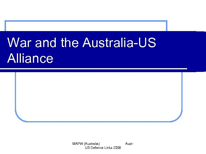 War and the Australia-US Alliance MAPW (Australia) US Defence Links 2006 Aust-