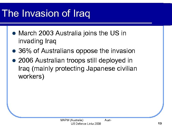 The Invasion of Iraq March 2003 Australia joins the US in invading Iraq l