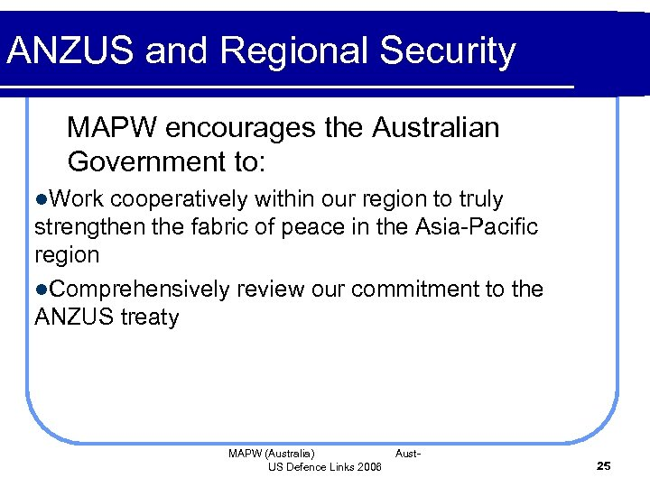 ANZUS and Regional Security MAPW encourages the Australian Government to: l. Work cooperatively within