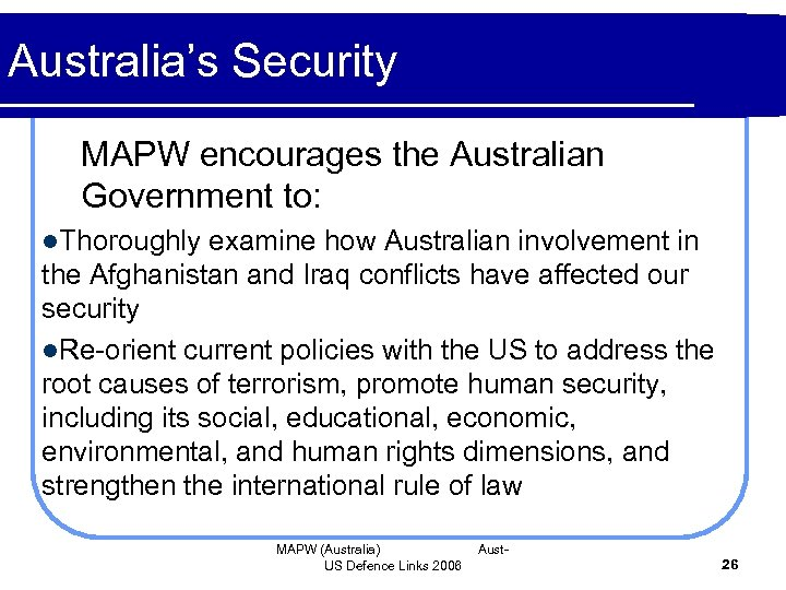 Australia's Security MAPW encourages the Australian Government to: l. Thoroughly examine how Australian involvement