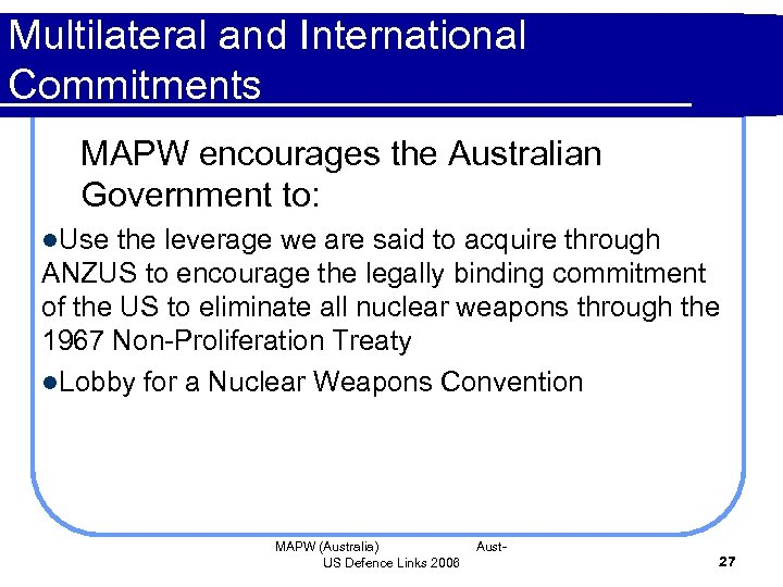 Multilateral and International Commitments MAPW encourages the Australian Government to: l. Use the leverage
