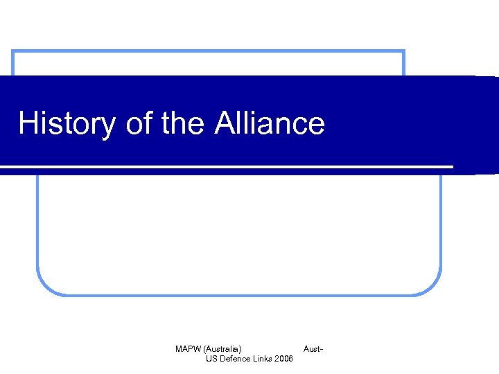 History of the Alliance MAPW (Australia) US Defence Links 2006 Aust-