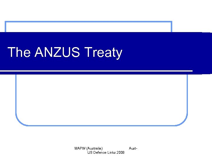 The ANZUS Treaty MAPW (Australia) US Defence Links 2006 Aust-