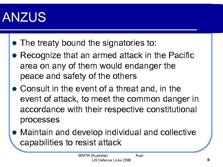 ANZUS The treaty bound the signatories to: l Recognize that an armed attack in