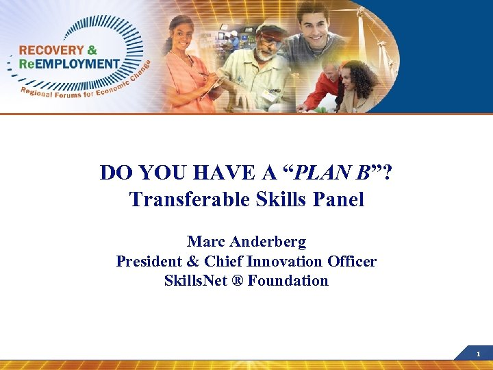 "DO YOU HAVE A ""PLAN B""? Transferable Skills Panel Marc Anderberg President & Chief"