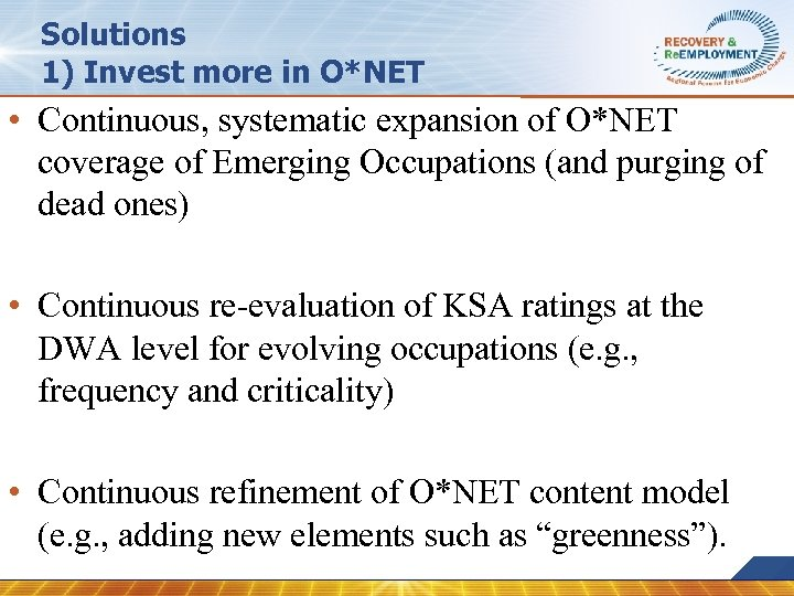 Solutions 1) Invest more in O*NET • Continuous, systematic expansion of O*NET coverage of